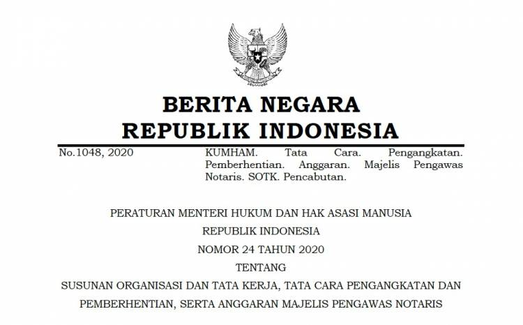 PERATURAN MENTERI HUKUM DAN HAK ASASI MANUSIA REPUBLIK INDONESIA NOMOR 24 TAHUN 2020 TENTANG SUSUNAN ORGANISASI DAN TATA KERJA, TATA CARA PENGANGKATAN DAN PEMBERHENTIAN, SERTA ANGGARAN MAJELIS PENGAWAS NOTARIS