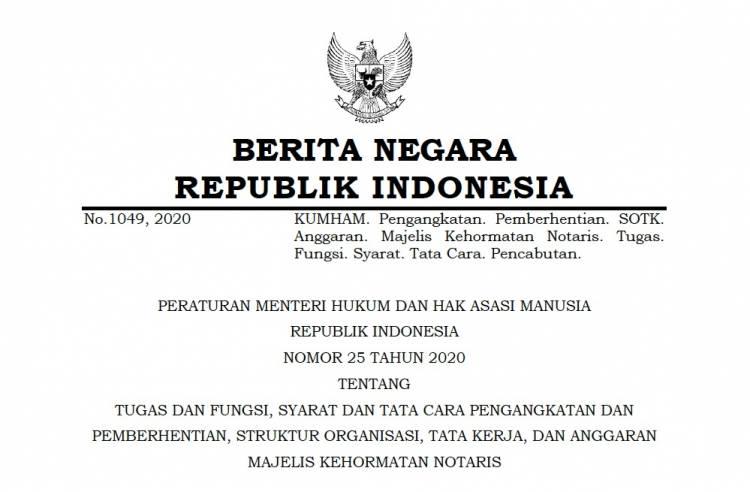 PERATURAN MENTERI HUKUM DAN HAK ASASI MANUSIA REPUBLIK INDONESIA NOMOR 25 TAHUN 2020 TENTANG TUGAS DAN FUNGSI, SYARAT DAN TATA CARA PENGANGKATAN DAN PEMBERHENTIAN, STRUKTUR ORGANISASI, TATA KERJA, DAN ANGGARAN MAJELIS KEHORMATAN NOTARIS