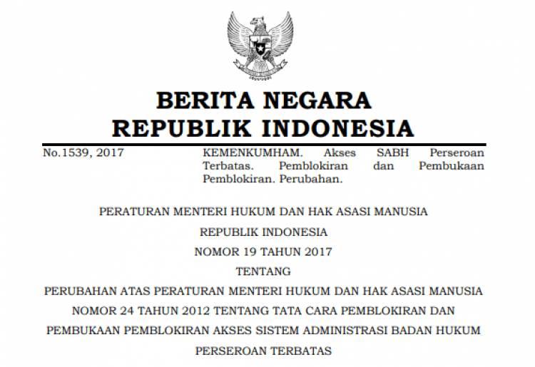 PERATURAN MENTERI HUKUM DAN HAK ASASI MANUSIA REPUBLIK INDONESIA NOMOR 19 TAHUN 2017 TENTANG PERUBAHAN ATAS PERATURAN MENTERI HUKUM DAN HAK ASASI MANUSIA NOMOR 24 TAHUN 2012 TENTANG TATA CARA PEMBLOKIRAN DAN PEMBUKAAN PEMBLOKIRAN AKSES SISTEM ADMINISTRASI BADAN HUKUM PERSEROAN TERBATAS