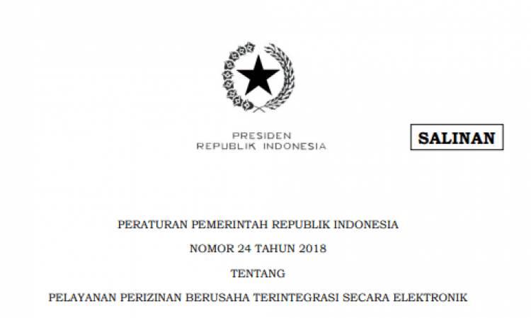PERATURAN PEMERINTAH REPUBLIK INDONESIA NOMOR 24 TAHUN 2018 TENTANG PELAYANAN PERIZINAN BERUSAHA TERINTEGRASI SECARA ELEKTRONIK