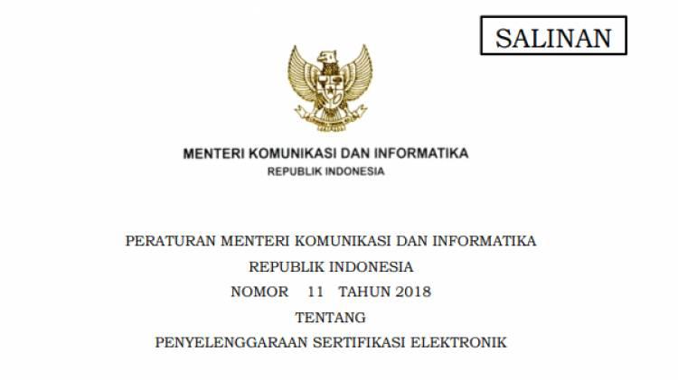 PERATURAN MENTERI KOMUNIKASI DAN INFORMATIKA REPUBLIK INDONESIA NOMOR 11 TAHUN 2018 TENTANG PENYELENGGARAAN SERTIFIKASI ELEKTRONIK