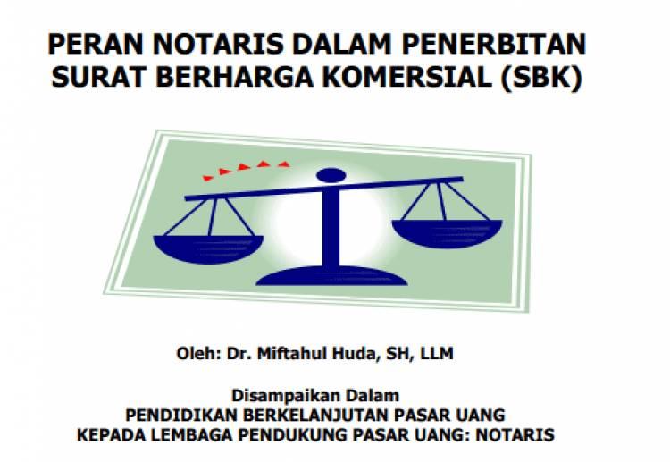 PERAN NOTARIS DALAM PENERBITAN SURAT BERHARGA KOMERSIAL (SBK) oleh: Dr. Miftahul Huda, SH, LLM